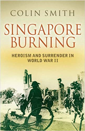 Book Singapore Burning: Heroism and Surrender in World War II