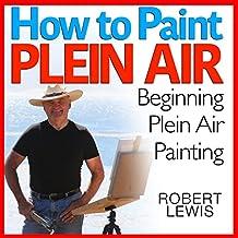 How to Paint Plein Air: Beginning Plein Air Painting