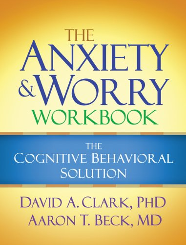 The Anxiety and Worry Workbook: The Cognitive Behavioral Solution (Best Therapy For Anxiety Disorders)