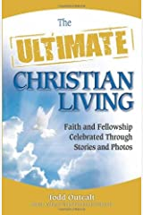 The Ultimate Christian Living: Faith and Fellowship Celebrated Through Stories and Photos Paperback