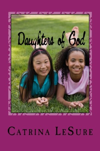 Daughters of God: A Small Group Bible Study for Teenage Girls (Small Group Bible Studies For Teenage Girls)
