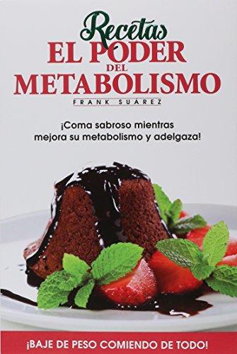 Recetas El Poder del Metabolismo por Frank Surez - Coma Sabroso Mientras Mejora su Metabolismo y Adelgaza (Spanish Edition)