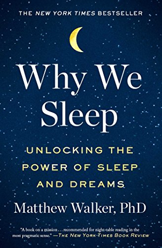 Why We Sleep Unlocking the Power of Sleep and Dreams [Walker PhD, Matthew] (Tapa Blanda)