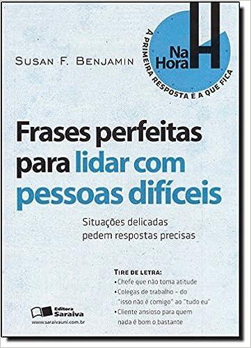 Frases Perfeitas Para Lidar Com Pessoas Difíceis 9788502142725