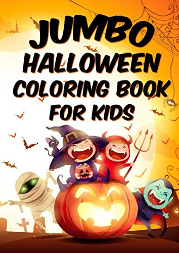 Halloween Colouring Pages For Kids To Print (Jumbo Halloween Coloring Book for Kids: A Fun Educational Mega Sized Workbook Complete with 50+ Halloween Coloring Pages for Boys, Girls, Kids Ages 3-8, Preschoolers and)