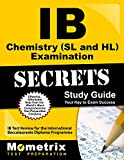 IB Chemistry (SL and HL) Examination Secrets Study Guide: IB Test Review for the International Baccalaureate Diploma Programme (Mometrix Secrets Study Guides)