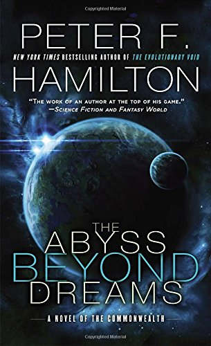 The Abyss Beyond Dreams: A Novel of the Commonwealth (Commonwealth: Chronicle of the Fallers), by Peter F. Hamilton