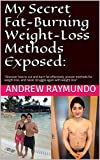 My Secret Fat-Burning Weight-Loss Methods Exposed::