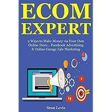ECOM EXPERT BUNDLE: 2 Ways to Make Money via Your Own Online Store…  Facebook Advertising & Online Garage Sale Marketing