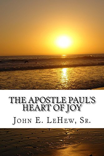 The Apostle Paul's Heart of Joy: 109 Meditations in Philippians by [LeHew, John]