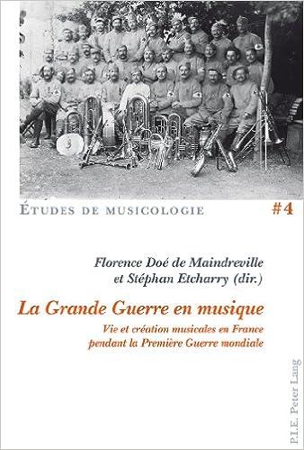 Télécharger en ligne La Grande Guerre en musique : Vie et création musicales en France pendant la Première Guerre mondiale epub pdf