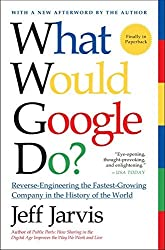 What Would Google Do?: Reverse-Engineering the Fastest Growing Company in the History of the World by Jeff Jarvis (2011-09-20)