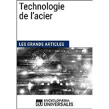 Technologie de l'acier: Les Grands Articles d'Universalis (French Edition)