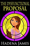 The Dysfunctional Proposal (The Dysfunctional Chronicles Book 4)