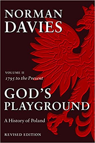 Gods Playground: A History of Poland, Vol. 2: 1795 to the Present (Volume 2)