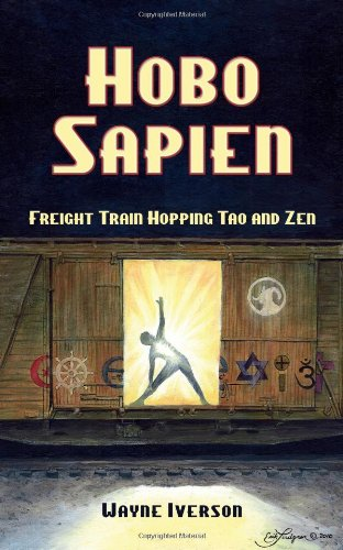 Hobo Sapien: Freight Train Hopping Tao and Zen