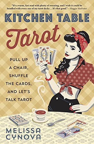 Kitchen Table Tarot: Pull Up a Chair, Shuffle the Cards, and Let\'s Talk  Tarot