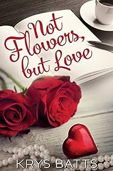 Not Flowers, but Love by [Batts, Krys]