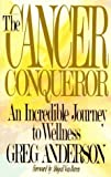 download ebook the cancer conqueror: an incredible journey to wellness by greg anderson (1990-03-05) pdf epub