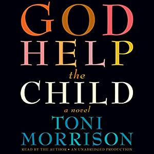 God Help the Child: A Novel Audiobook by Toni Morrison Narrated by Toni Morrison