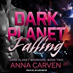 Dark Planet Falling: Dark Planet Warriors Series, Book 2 | Anna Carven