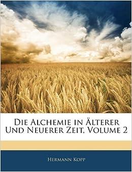 Die Alchemie in Älterer Und Neuerer Zeit, Volume 2