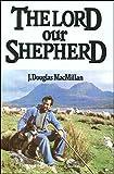 The Lord Our Shepherd, J.Douglas Macmillan, 0900898887