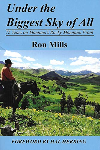 Under the Biggest Sky of All : 75 Years on Montana's Rocky Mountain Front (Under A Never Sky)