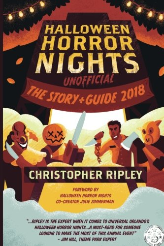 Halloween Horror Nights Unofficial: The Story & Guide 2018 ()