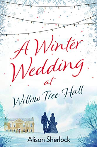 A Winter Wedding at Willow Tree Hall: A feel-good, festive read (The Willow Tree Hall Series Book 3) (At Christmas Willows The)