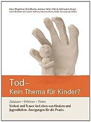 Tod - Kein Thema für Kinder?: Zulassen - Erfahren - Teilen Verlust und Trauer im Leben von Kindern und Jugendlichen. Anregungen für die Praxis.