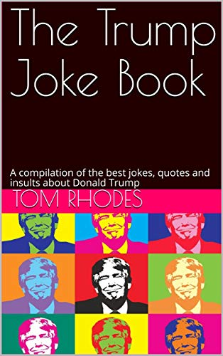 The Trump Joke Book: A  compilation of the best jokes, quotes and insults  about Donald Trump