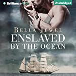 Enslaved by the Ocean: Criminals of the Ocean, Book 1 | Bella Jewel