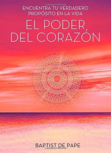By Baptist de Pape El poder del corazÇün (The Power of the Heart Spanish edition): Encuentra tu verdadero propÇüsito en [Hardcover] (The Power Of The Heart Baptist De Pape)