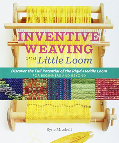 (Inventive Weaving on a Little Loom: Discover the Full Potential of the Rigid-Heddle Loom, for Beginners and Beyond)
