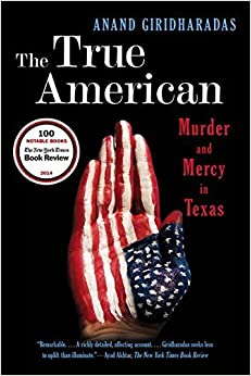 Book The True American - Murder and Mercy in Texas by Anand Giridharadas (2015-05-05)