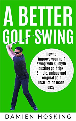 A better golf swing: How to improve your golf swing with 30 myth busting golfing tips. Unique and original golf instruction made ()