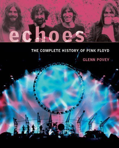 Echoes: The Complete History of Pink Floyd by Glenn Povey (April 1 2010)