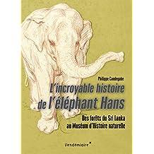 Incroyable histoire de l'éléphant Hans (L'): Des forêts du Sri Lanka au Muséum d'Histoire naturelle