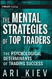 The Mental Strategies of Top Traders, Ari Kiev, 0470509538