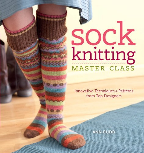 Sock Knitting Master Class: Innovative Techniques + Patterns from Top Designers by Ann Budd (2011-07-19)