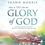 How to TAP into the Glory of God: Anointed Principles that Unlock God's Power in Your Life | Shawn Morris