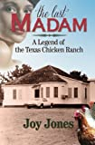 The Last Madam: A Legend of the Texas Chicken Ranch