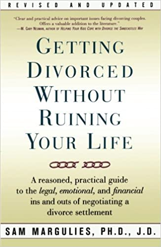Getting divorced without ruining your life a reasoned practical practical guide to the legal emotional and financial ins and outs of negotiating a divorce settlement sam margulies 9780743206419 amazon books solutioingenieria Gallery