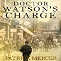 Dr. Watson's Charge Audiobook by Patrick Mercer Narrated by Barnaby Edwards
