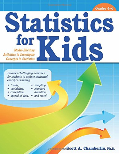 Statistics for Kids: Model-Eliciting Activities to Investigate Concepts in Statistics (Statistics for Kids, Grades 4-6)