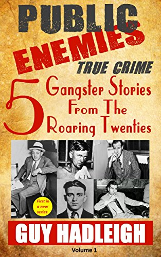 Public Enemies: 5 True Crime Gangster Stories from the Roaring Twenties(Vol 1)