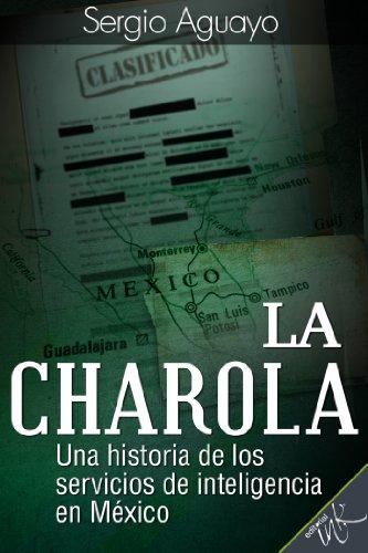 La Charola. Una historia de los servicios de inteligencia en México (Spanish Edition)