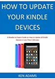HOW TO UPDATE YOUR KINDLE DEVICES: A Newbie to Expert Guide on How to Update all Kindle Devices in Less Than 5 Minutes