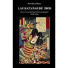 Las katanas de Dios: Breve historia del Siglo Cristiano de Japón (1549-1650) (Spanish Edition)